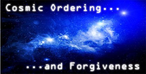 Cosmic Ordering and Forgiveness