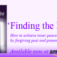 'Finding the Light' How to achieve inner peace by forgiving past and present life traumas.